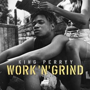 King Perryy - Work 'N' Grind